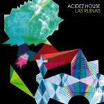 "Las Ruinas, ""Acidez House"""